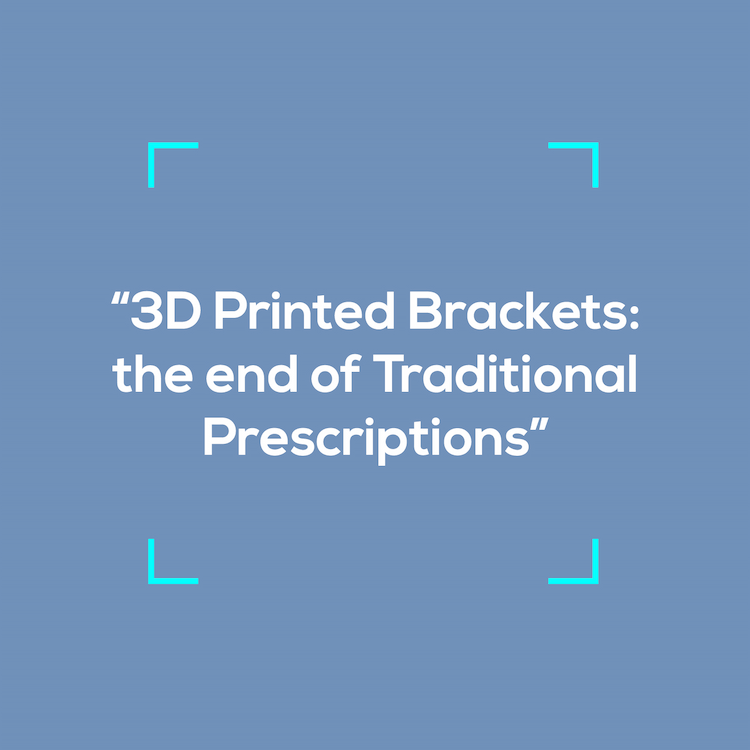 3D Printed Brackets: the end of Traditional Prescriptions