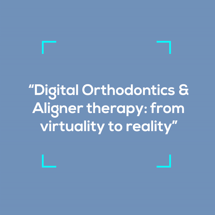 Digital Orthodontics & Aligner therapy: from virtuality to reality